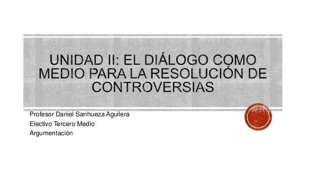 Profesor Daniel Sanhueza Aguilera Electivo Tercero Medio Argumentación
