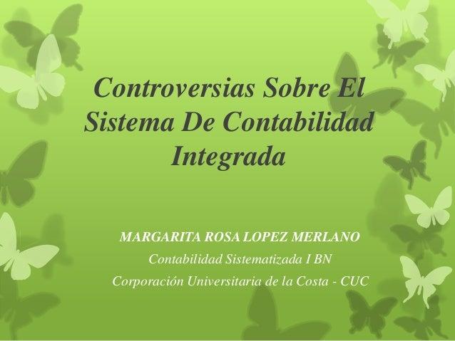 Controversias Sobre ElSistema De Contabilidad       Integrada   MARGARITA ROSA LOPEZ MERLANO        Contabilidad Sistemati...
