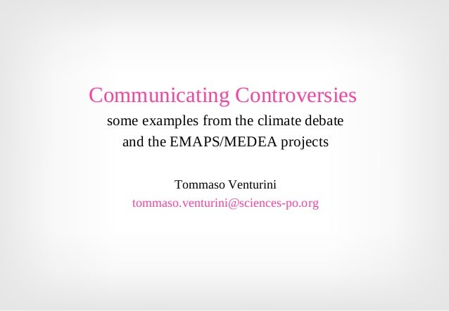 Communicating Controversiessome examples from the climate debateand the EMAPS/MEDEA projectsTommaso Venturinitommaso.ventu...