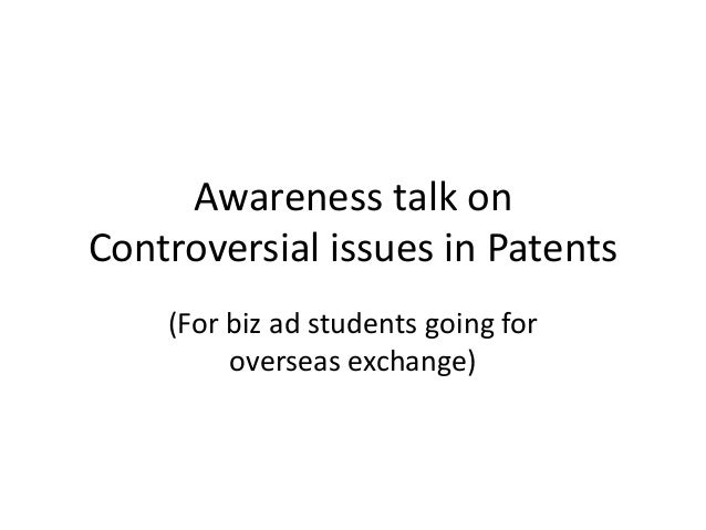 Awareness talk on Controversial issues in Patents (For biz ad students going for overseas exchange)