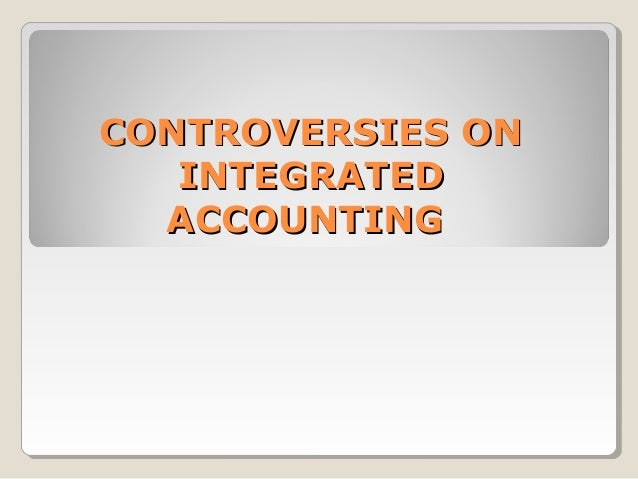 CONTROVERSIES ON   INTEGRATED  ACCOUNTING