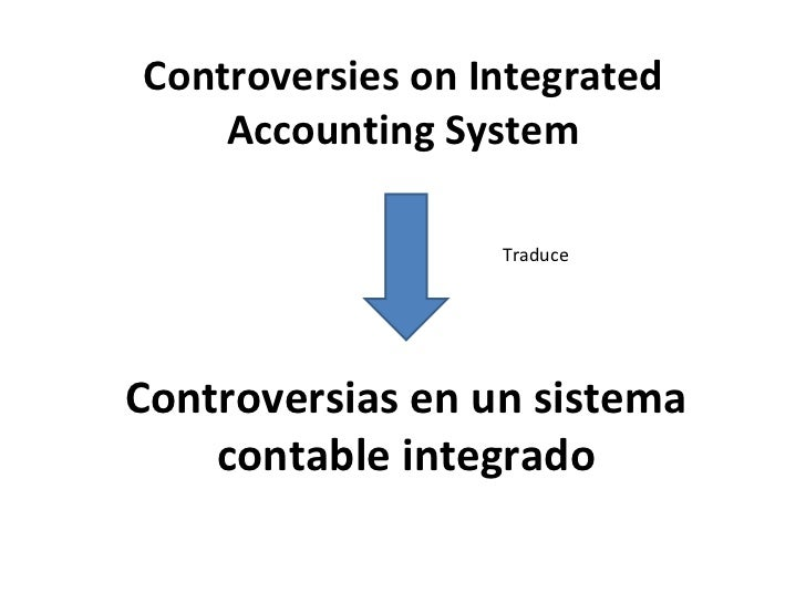 Controversies on Integrated    Accounting System                  TraduceControversias en un sistema    contable integrado