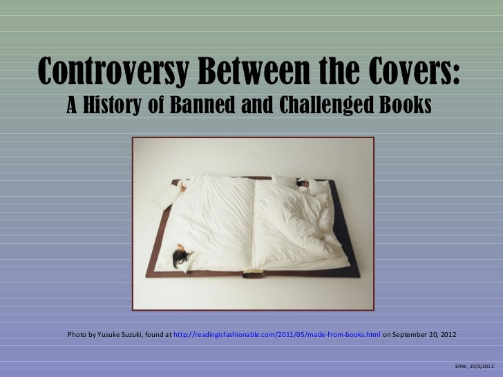 Controversy Between the Covers:  A History of Banned and Challenged Books  Photo by Yusuke Suzuki, found at http://reading...