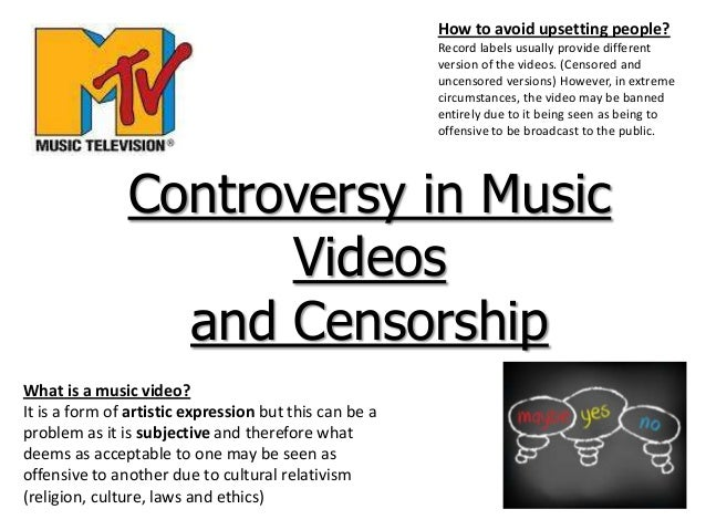 Controversy in MusicVideosand CensorshipWhat is a music video?It is a form of artistic expression but this can be aproblem...