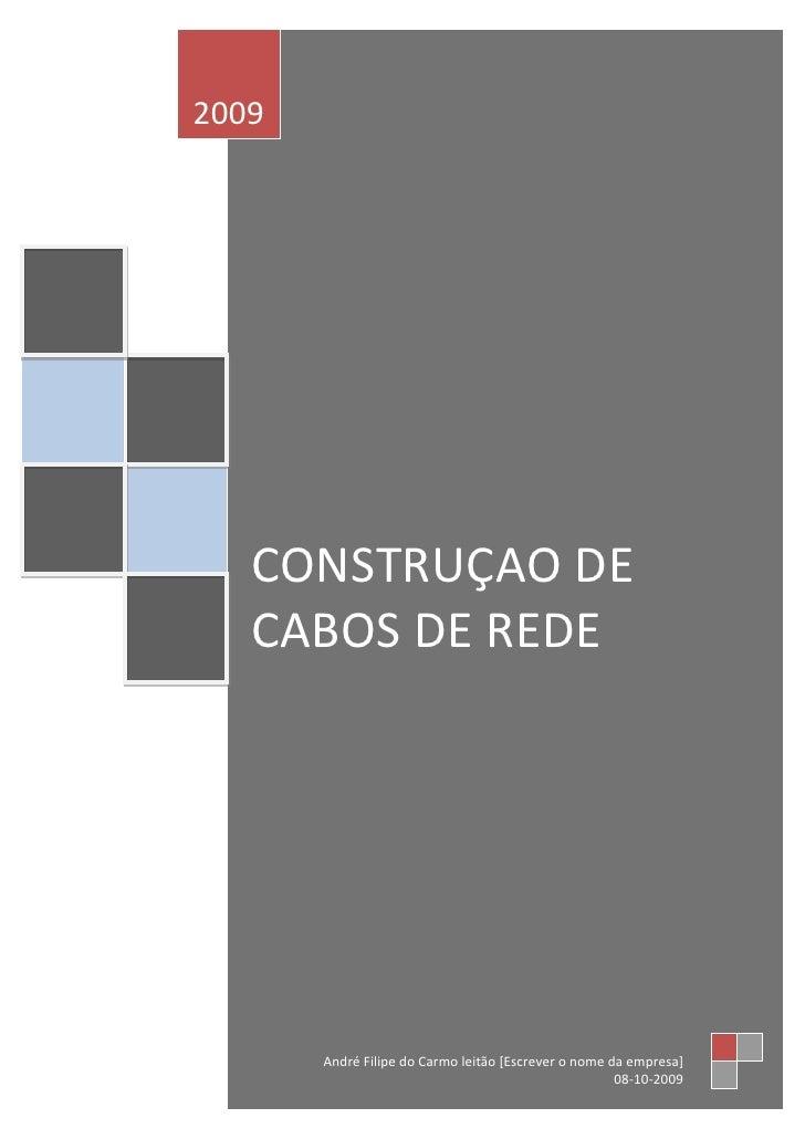 2009        CONSTRUÇAO DE    CABOS DE REDE            André Filipe do Carmo leitão [Escrever o nome da empresa]           ...