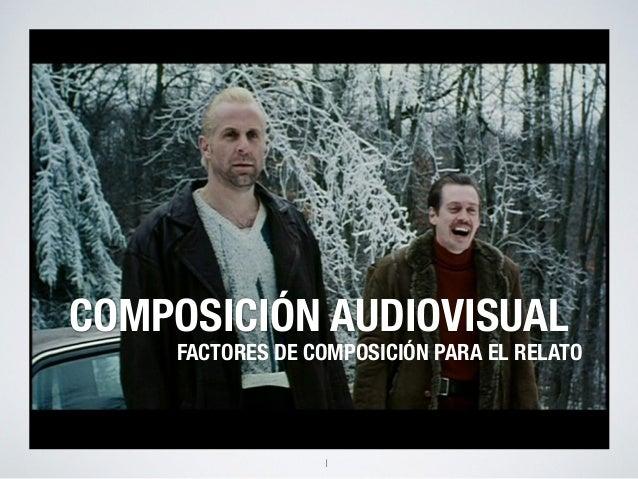 COMPOSICIÓN AUDIOVISUAL  FACTORES DE COMPOSICIÓN PARA EL RELATO  1