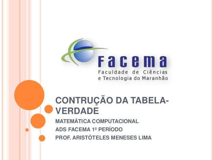 CONTRUÇÃO DA TABELA-VERDADEMATEMÁTICA COMPUTACIONALADS FACEMA 1º PERÍODOPROF. ARISTÓTELES MENESES LIMA