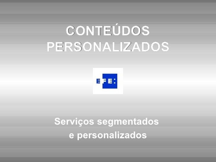 CONTEÚDOS PERSONALIZADOS Serviços segmentados  e personalizados