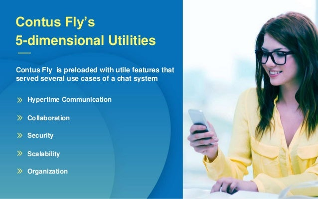 Contus Fly's 5-dimensional Utilities Contus Fly is preloaded with utile features that served several use cases of a chat s...