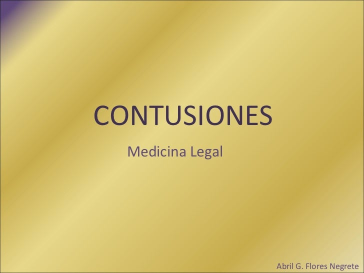 CONTUSIONES Medicina Legal  Abril G. Flores Negrete