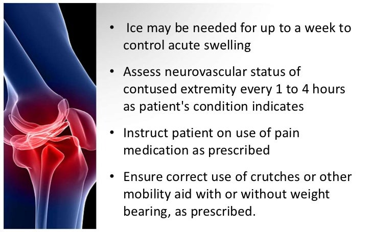 • Ice may be needed for up to a week to  control acute swelling• Assess neurovascular status of  contused extremity every ...