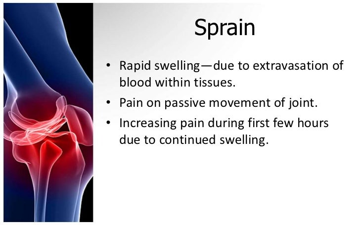 Sprain• Rapid swelling—due to extravasation of  blood within tissues.• Pain on passive movement of joint.• Increasing pain...