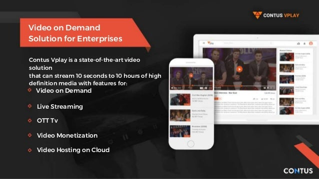 Video on Demand Solution for Enterprises Contus Vplay is a state-of-the-art video solution that can stream 10 seconds to 1...