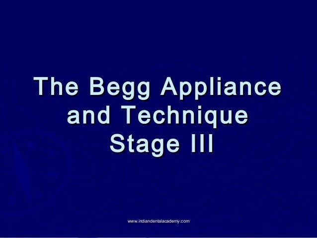 The Begg Appliance and Technique Stage III www.indiandentalacademy.com