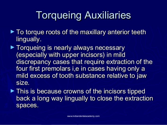 Torqueing Auxiliaries ► To torque roots of the maxillary anterior teeth  lingually. ► Torqueing is nearly always necessary...