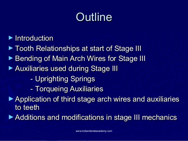Outline ► Introduction  ► Tooth Relationships at start of Stage III  ► Bending of Main Arch Wires for Stage III ► Auxiliar...
