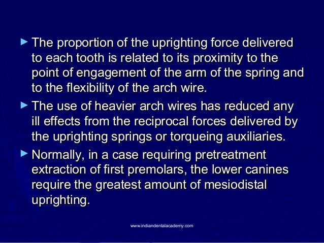 ► The proportion of the uprighting force delivered  to each tooth is related to its proximity to the point of engagement o...