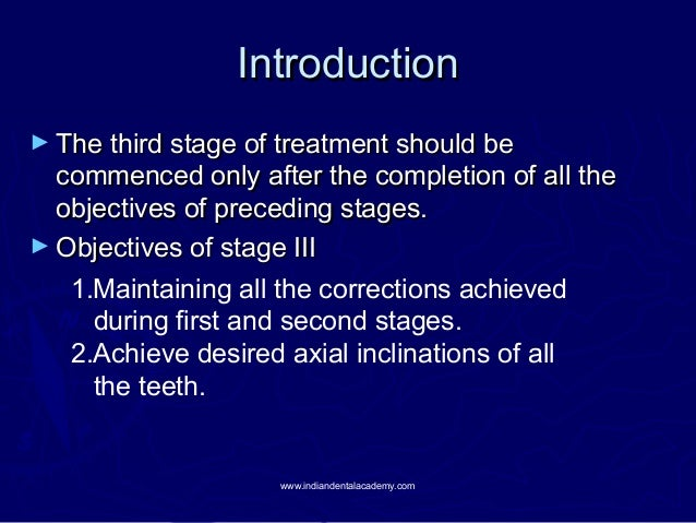 Introduction ► The third stage of treatment should be  commenced only after the completion of all the objectives of preced...
