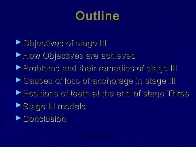 Outline ► Objectives of stage III ► How Objectives are achieved ► Problems and their remedies of stage III ► Causes of los...