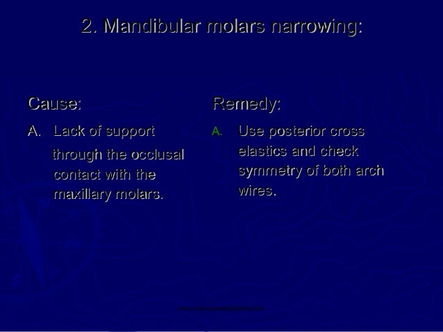 2. Mandibular molars narrowing:  Cause:  Remedy:  A. Lack of support  A.  through the occlusal contact with the maxillary ...