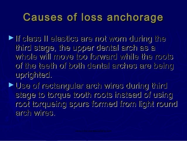 Causes of loss anchorage ► If class II elastics are not worn during the  third stage, the upper dental arch as a whole wil...