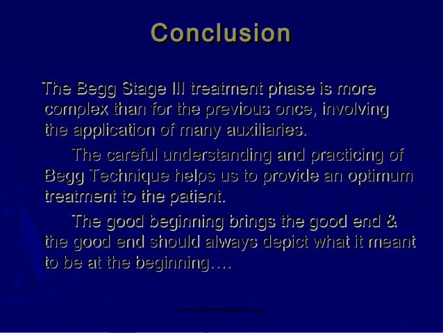 Conclusion The Begg Stage III treatment phase is more complex than for the previous once, involving the application of man...