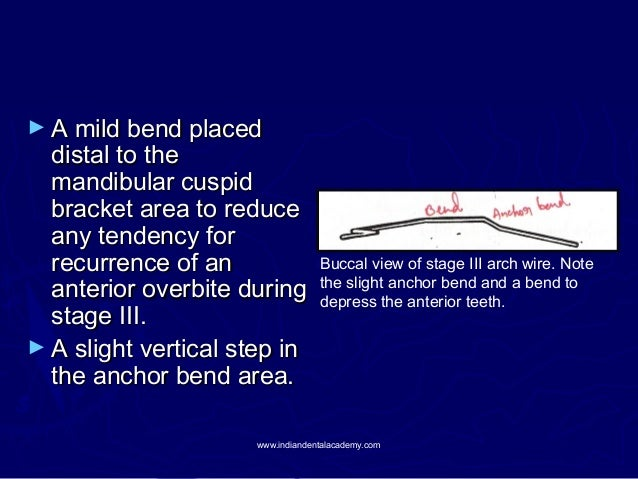 ► A mild bend placed  distal to the mandibular cuspid bracket area to reduce any tendency for recurrence of an anterior ov...