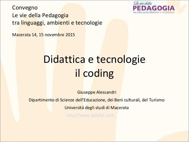 Didattica e tecnologie il coding Giuseppe Alessandri Dipartimento di Scienze dell'Educazione, dei Beni culturali, del Turi...