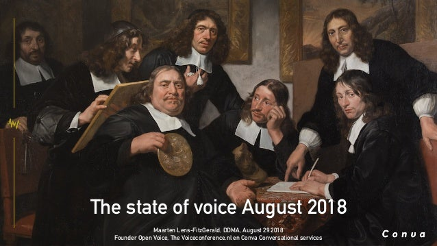 The state of voice August 2018 Maarten Lens-FitzGerald, DDMA, August 29 2018 Founder Open Voice, The Voiceconference.nl en...