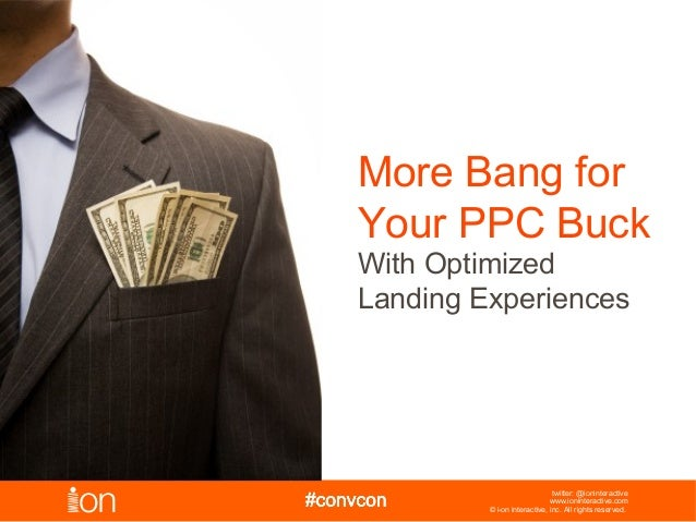 More Bang forYour PPC BuckWith OptimizedLanding Experiences                              twitter: @ioninteractive         ...