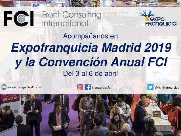 www.franquiciasfci.com franquiciasfci @fci_franquicias Acompáñanos en Expofranquicia Madrid 2019 y la Convención Anual FCI...