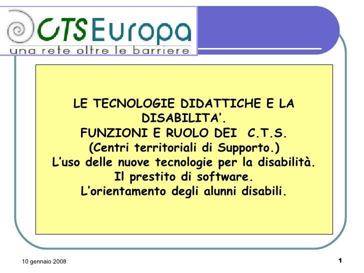 LE TECNOLOGIE DIDATTICHE E LA DISABILITA'. FUNZIONI E RUOLO DEI  C.T.S. (Centri territoriali di Supporto.) L'uso delle nuo...