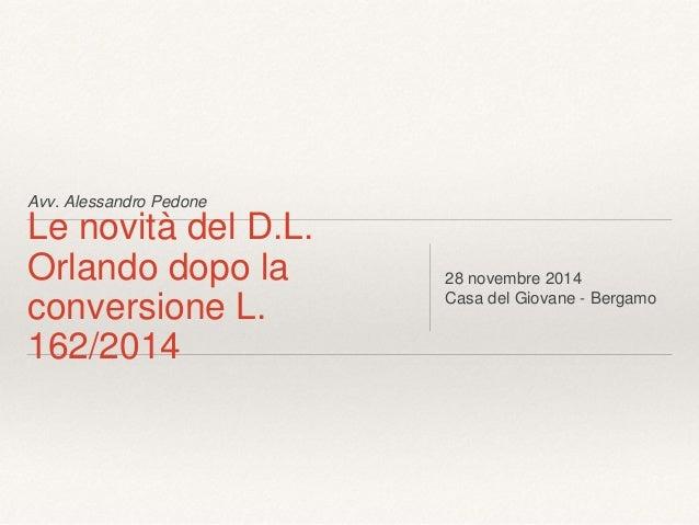 Avv. Alessandro Pedone  Le novità del D.L.  Orlando dopo la  conversione L.  162/2014  28 novembre 2014  Casa del Giovane ...