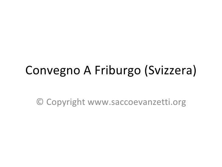 Convegno A Friburgo (Svizzera) © Copyright www.saccoevanzetti.org