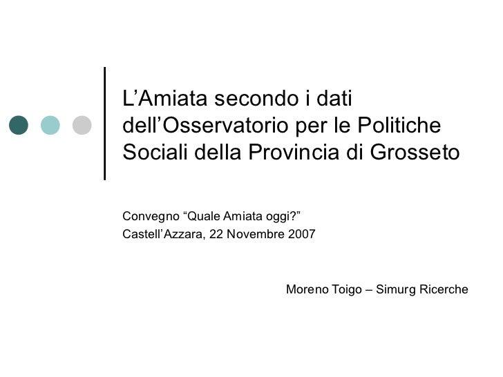 """L'Amiata secondo i datidell'Osservatorio per le PoliticheSociali della Provincia di GrossetoConvegno """"Quale Amiata oggi?""""C..."""