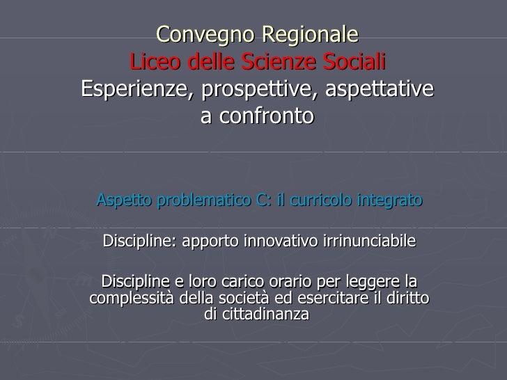 Convegno Regionale Liceo delle Scienze Sociali Esperienze, prospettive, aspettative a confronto Aspetto problematico C: il...