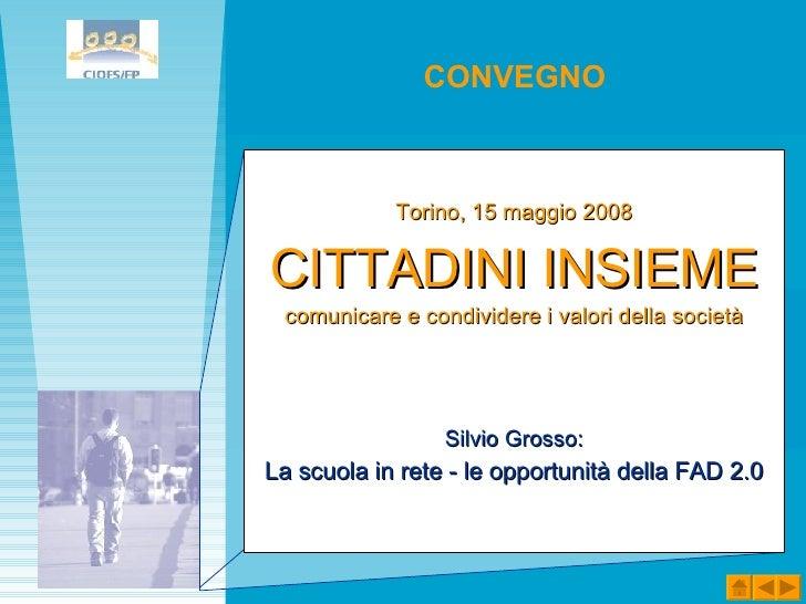 <ul><li>Torino, 15 maggio 2008 </li></ul><ul><li>CITTADINI INSIEME </li></ul><ul><li>comunicare e condividere i valori del...