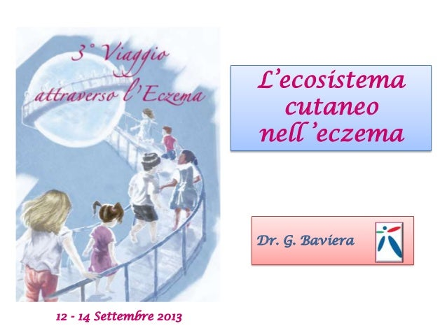 L'ecosistema cutaneo nell 'eczema 12 - 14 Settembre 2013 Dr. G. Baviera