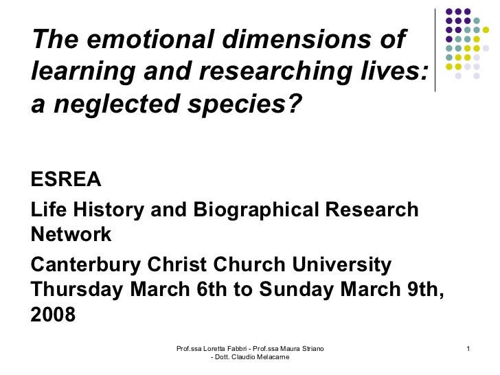 The emotional dimensions oflearning and researching lives:a neglected species?ESREALife History and Biographical ResearchN...