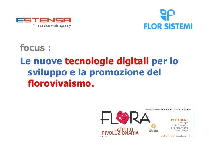 <ul><li>focus : </li></ul><ul><li>Le nuove  tecnologie digitali  per lo sviluppo e la promozione del  florovivaismo. </li>...