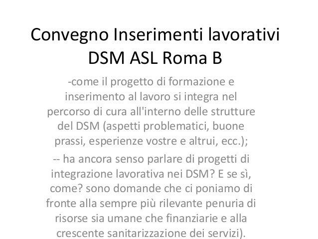 Convegno Inserimenti lavorativi      DSM ASL Roma B        -come il progetto di formazione e       inserimento al lavoro s...