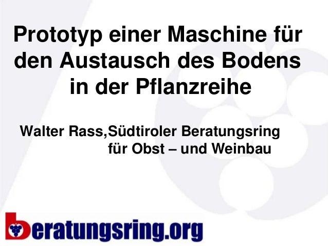 Prototyp einer Maschine fürden Austausch des Bodens     in der PflanzreiheWalter Rass, Südtiroler Beratungsring           ...
