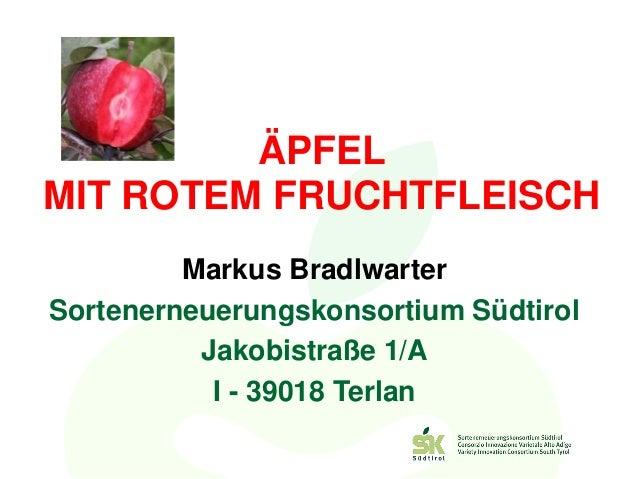 ÄPFELMIT ROTEM FRUCHTFLEISCH         Markus BradlwarterSortenerneuerungskonsortium Südtirol          Jakobistraße 1/A     ...