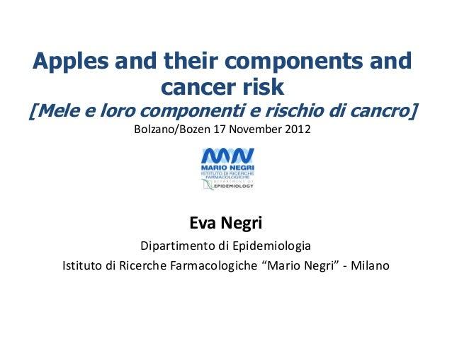 Apples and their components and           cancer risk[Mele e loro componenti e rischio di cancro]               Bolzano/Bo...