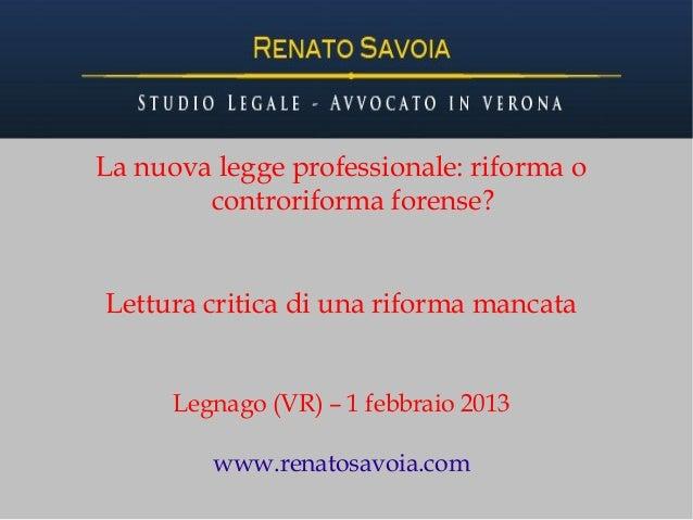 La nuova legge professionale: riforma o        controriforma forense?Lettura critica di una riforma mancata      Legnago (...