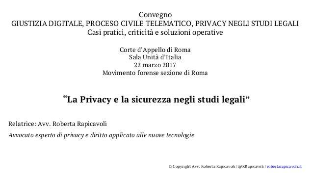 Relatrice: Avv. Roberta Rapicavoli Avvocato esperto di privacy e diritto applicato alle nuove tecnologie Convegno GIUSTIZI...