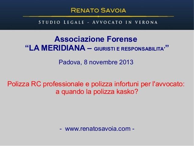 """Associazione Forense """"LA MERIDIANA – GIURISTI E RESPONSABILITA'"""" Padova, 8 novembre 2013  Polizza RC professionale e poliz..."""