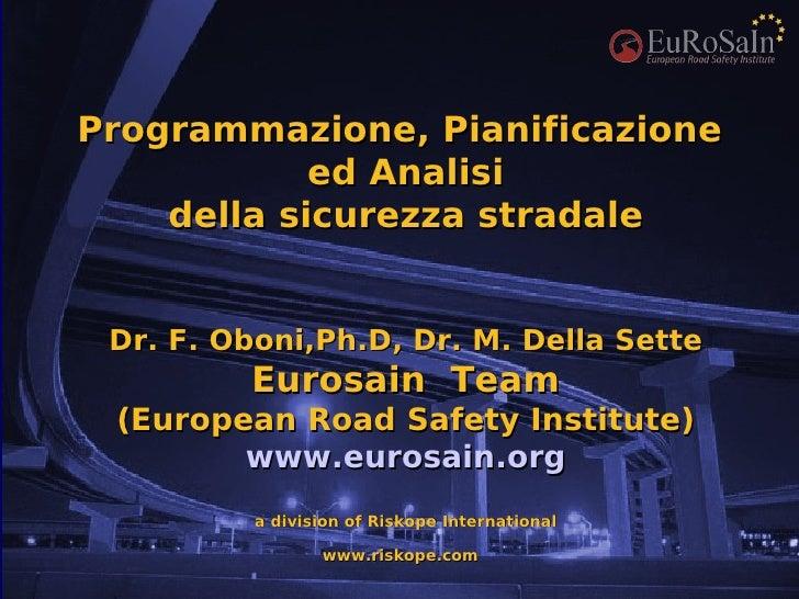 Programmazione, Pianificazione             ed Analisi     della sicurezza stradale    Dr. F. Oboni,Ph.D, Dr. M. Della Sett...