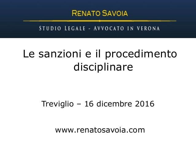 Le sanzioni e il procedimento disciplinare Treviglio – 16 dicembre 2016 www.renatosavoia.com