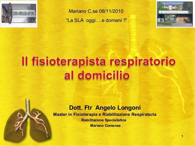 Dott. Ftr Angelo Longoni Master in Fisioterapia e Riabilitazione Respiratoria Riabilitazione Specialistica Mariano Comense...